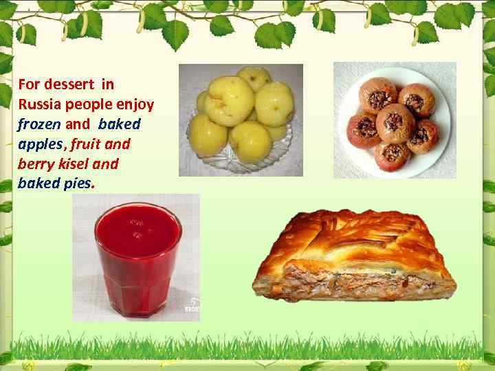For dessert in Russia people enjoy frozen and baked apples, fruit and berry kisel