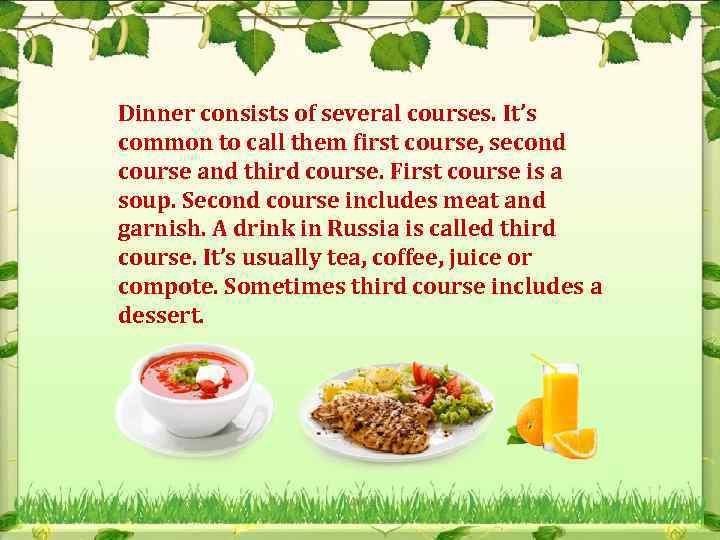 Dinner consists of several courses. It's common to call them first course, second course