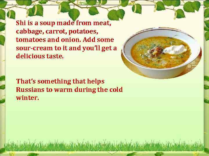 Shi is a soup made from meat, cabbage, carrot, potatoes, tomatoes and onion. Add