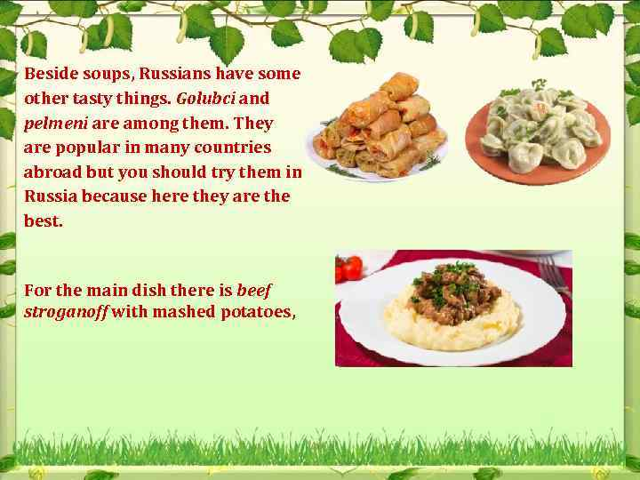 Beside soups, Russians have some other tasty things. Golubci and pelmeni are among them.