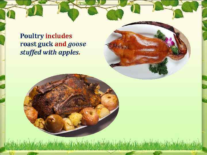 Poultry includes roast guck and goose stuffed with apples.
