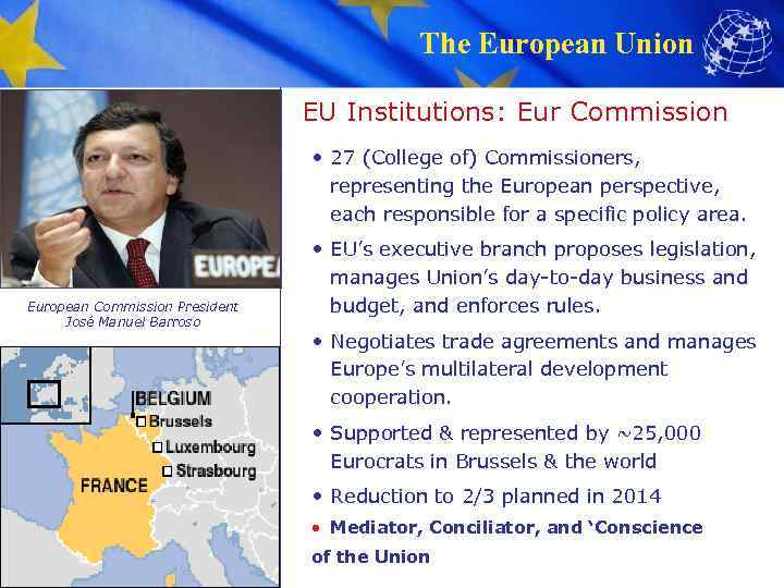 The European Union EU Institutions: Eur Commission • 27 (College of) Commissioners, representing the