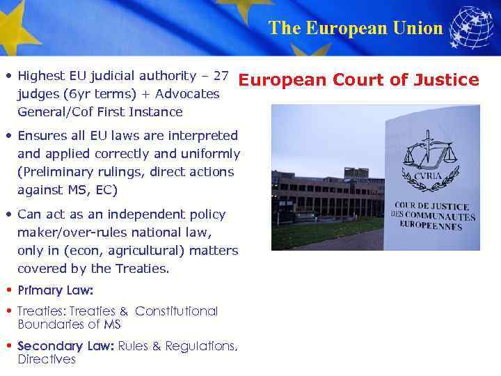 The European Union • Highest EU judicial authority – 27 judges (6 yr terms)