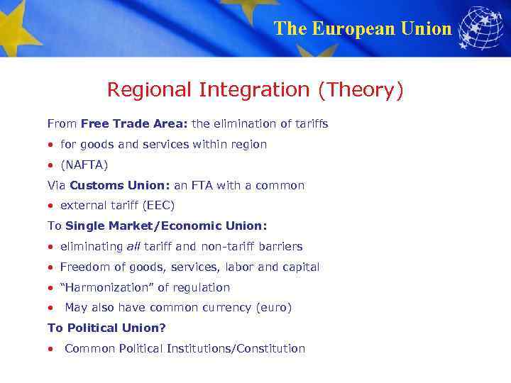 The European Union Regional Integration (Theory) From Free Trade Area: the elimination of tariffs