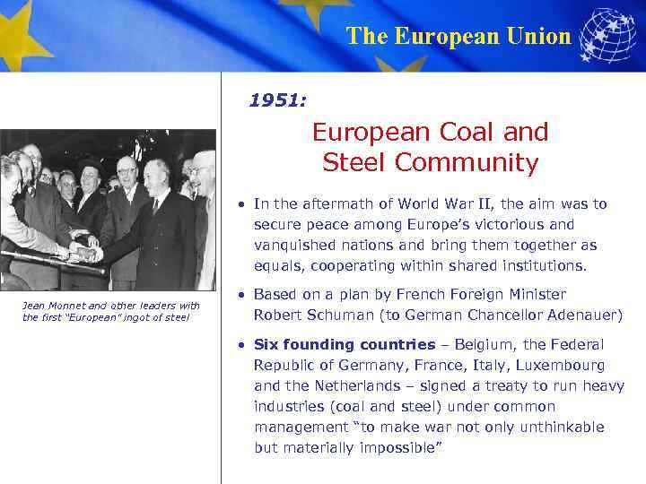 The European Union 1951: European Coal and Steel Community • In the aftermath of