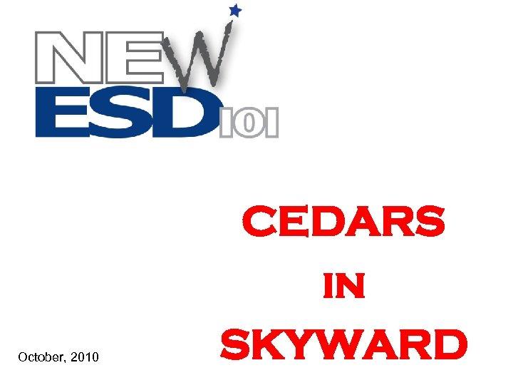 October, 2010 CEDARS in SKYWARD