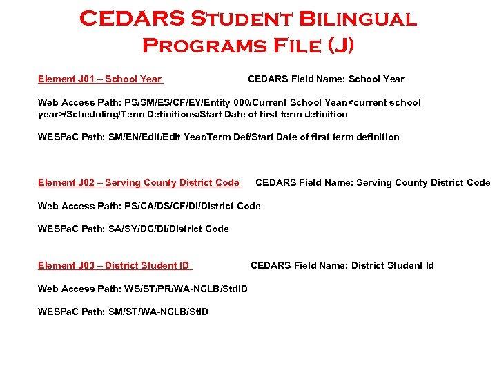 CEDARS Student Bilingual Programs File (J) Element J 01 – School Year CEDARS Field