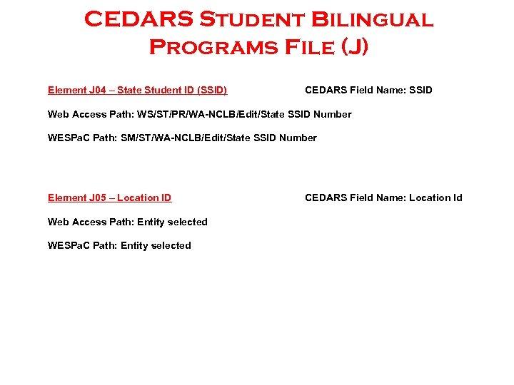 CEDARS Student Bilingual Programs File (J) Element J 04 – State Student ID (SSID)