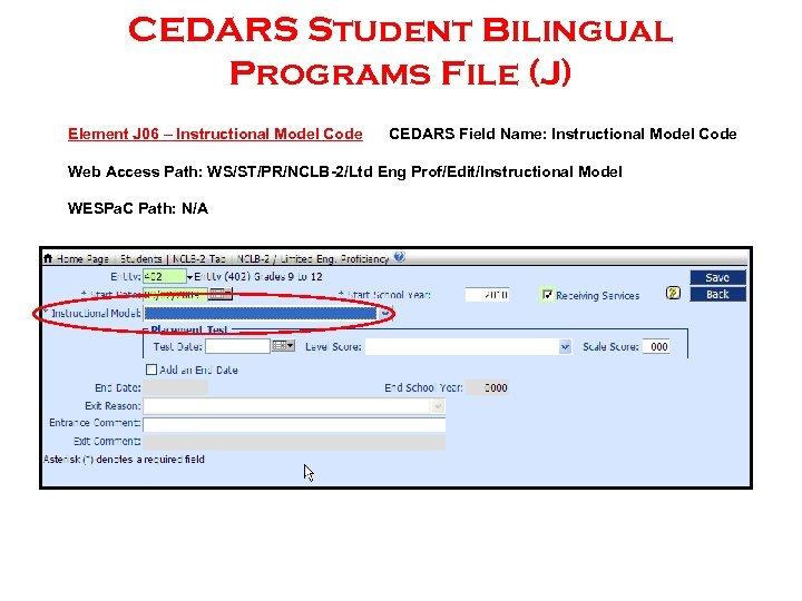 CEDARS Student Bilingual Programs File (J) Element J 06 – Instructional Model Code CEDARS