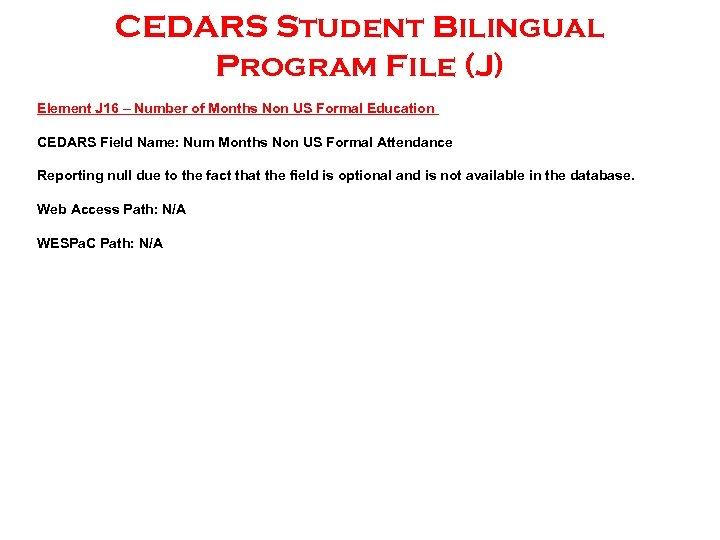 CEDARS Student Bilingual Program File (J) Element J 16 – Number of Months Non