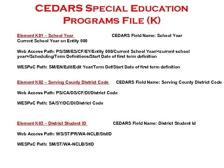 CEDARS Special Education Programs File (K) Element K 01 – School Year Current School