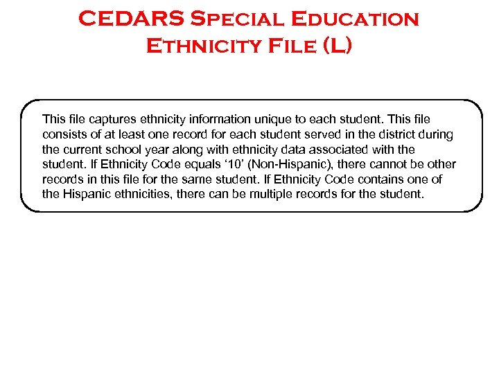 CEDARS Special Education Ethnicity File (L) This file captures ethnicity information unique to each