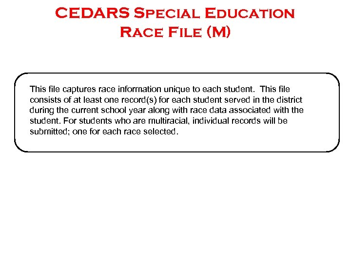 CEDARS Special Education Race File (M) This file captures race information unique to each