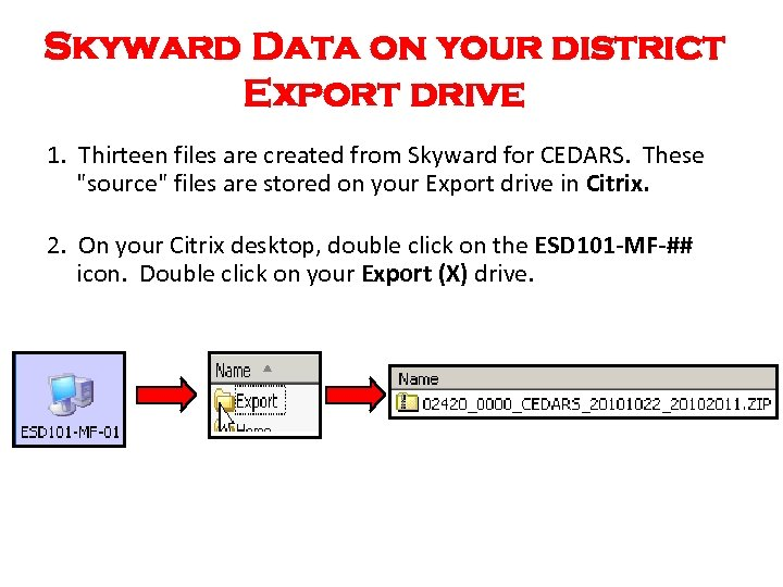 Skyward Data on your district Export drive 1. Thirteen files are created from Skyward