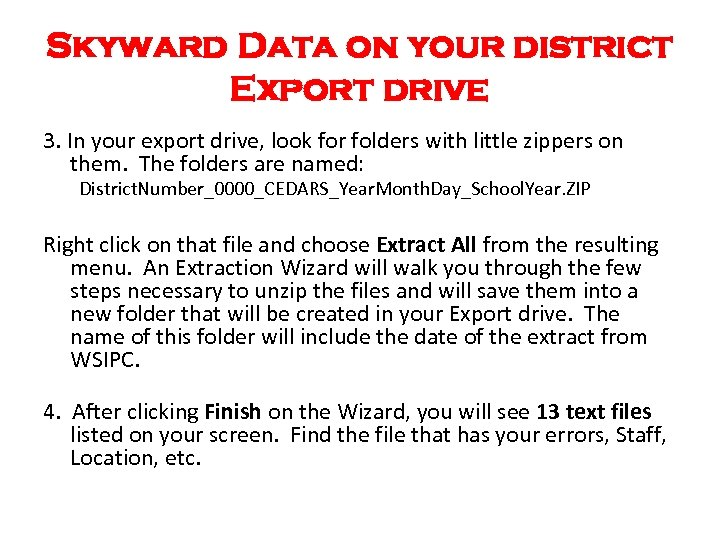 Skyward Data on your district Export drive 3. In your export drive, look for