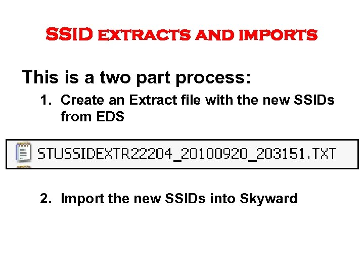 SSID extracts and imports This is a two part process: 1. Create an Extract
