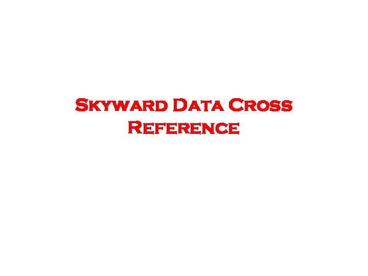 Skyward Data Cross Reference