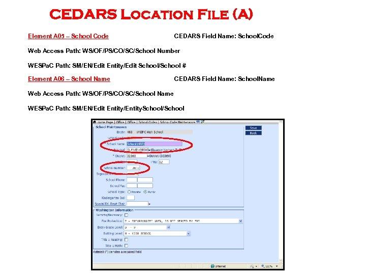 CEDARS Location File (A) Element A 05 – School Code CEDARS Field Name: School.