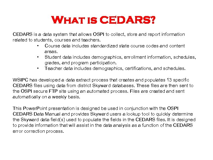 What is CEDARS? CEDARS is a data system that allows OSPI to collect, store