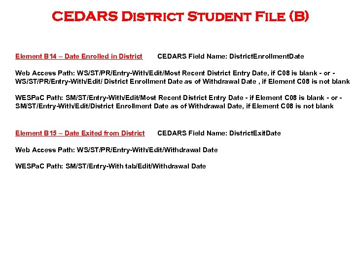 CEDARS District Student File (B) Element B 14 – Date Enrolled in District CEDARS