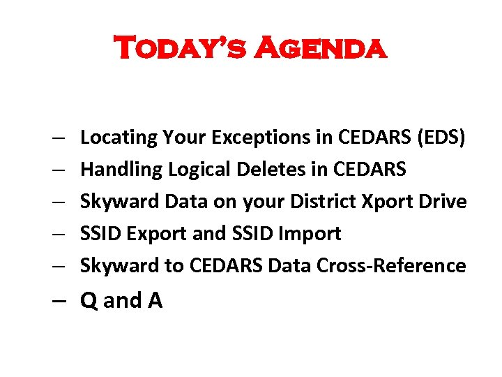 Today's Agenda – – – Locating Your Exceptions in CEDARS (EDS) Handling Logical Deletes