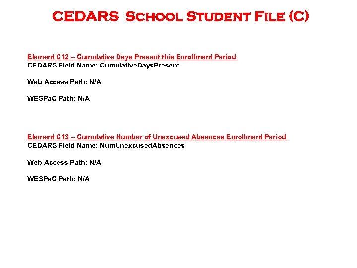 CEDARS School Student File (C) Element C 12 – Cumulative Days Present this Enrollment