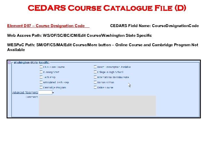 CEDARS Course Catalogue File (D) Element D 07 – Course Designation Code CEDARS Field