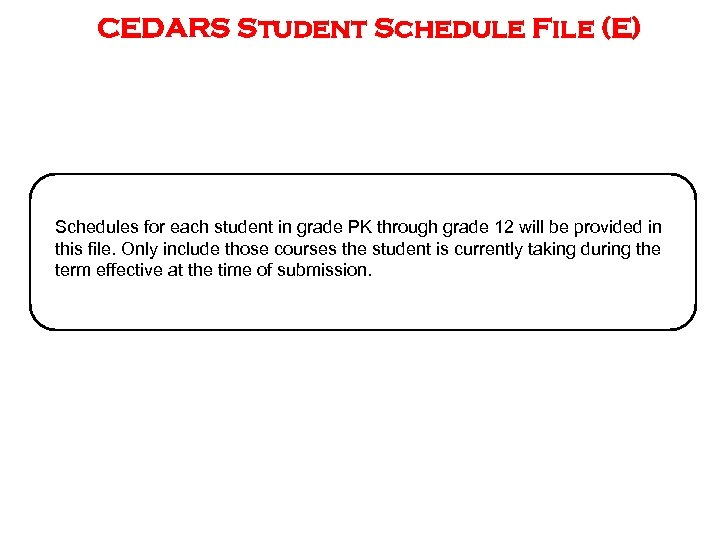 CEDARS Student Schedule File (E) Schedules for each student in grade PK through grade