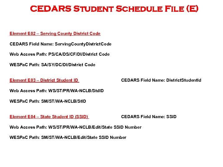 CEDARS Student Schedule File (E) Element E 02 – Serving County District Code CEDARS