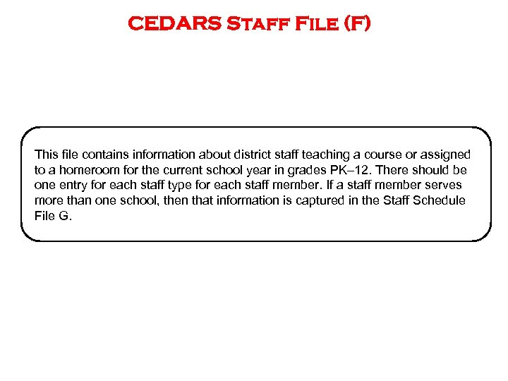 CEDARS Staff File (F) This file contains information about district staff teaching a course