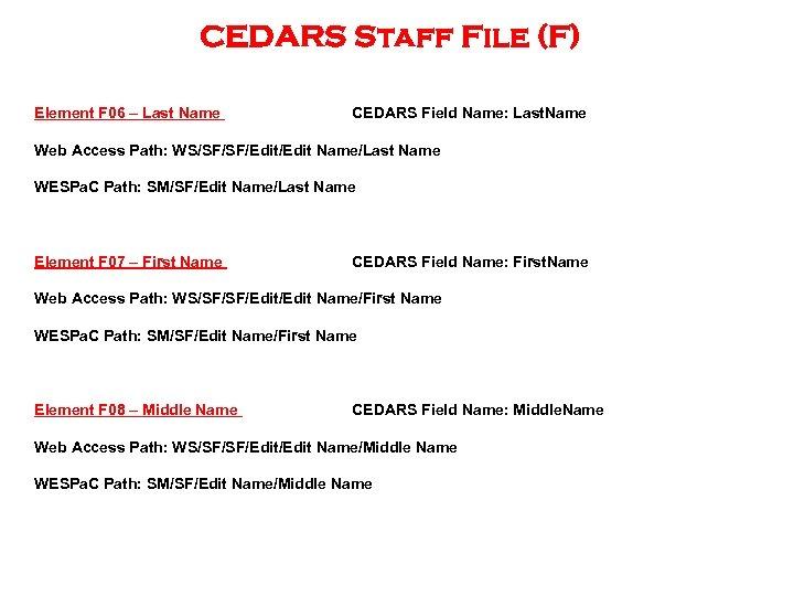 CEDARS Staff File (F) Element F 06 – Last Name CEDARS Field Name: Last.