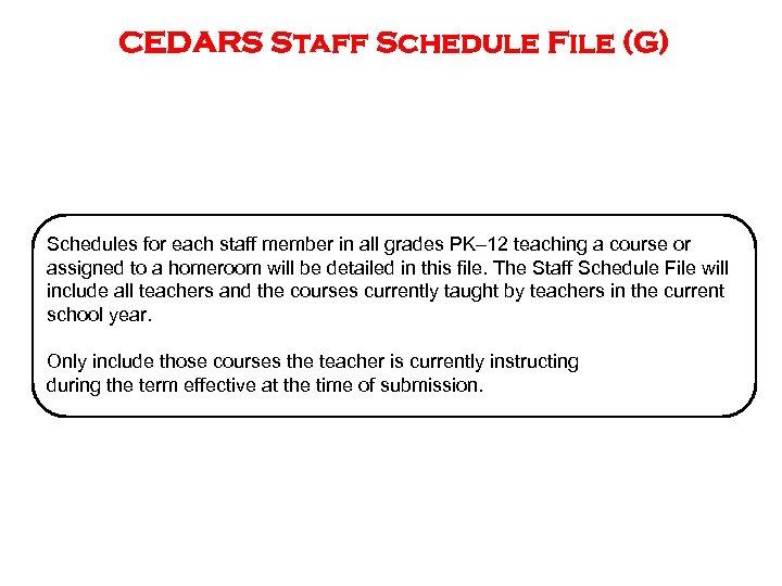 CEDARS Staff Schedule File (G) Schedules for each staff member in all grades PK–