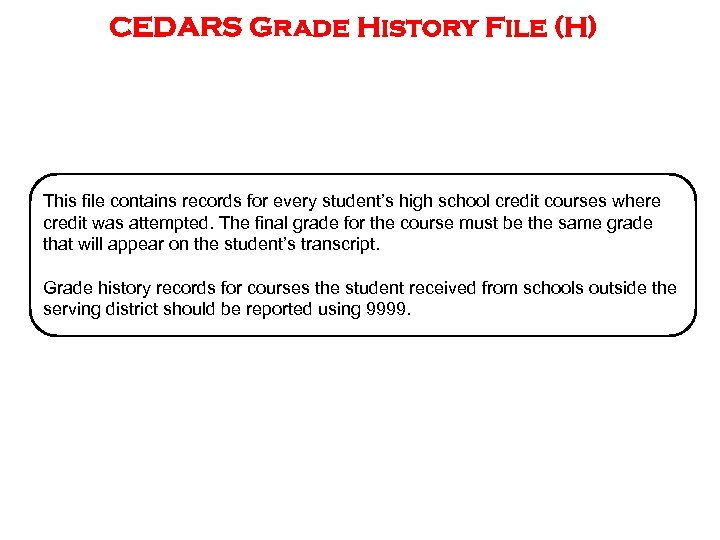 CEDARS Grade History File (H) This file contains records for every student's high school