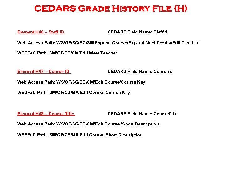 CEDARS Grade History File (H) Element H 06 – Staff ID CEDARS Field Name: