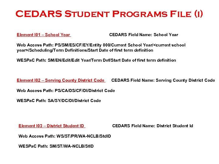 CEDARS Student Programs File (i) Element I 01 – School Year CEDARS Field Name: