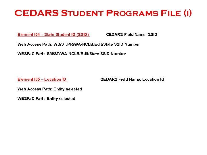 CEDARS Student Programs File (i) Element I 04 – State Student ID (SSID) CEDARS