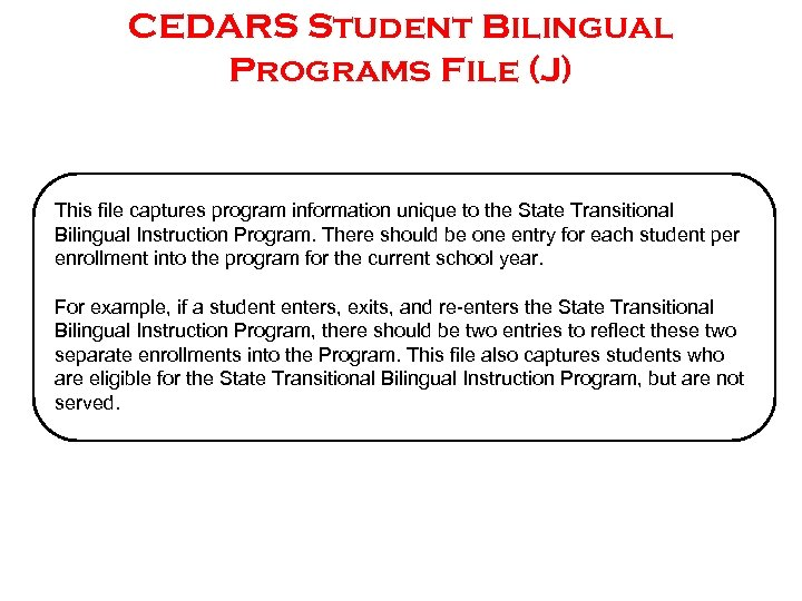 CEDARS Student Bilingual Programs File (J) This file captures program information unique to the