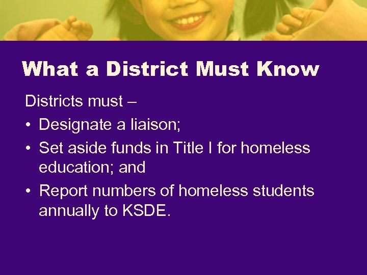 What a District Must Know Districts must – • Designate a liaison; • Set