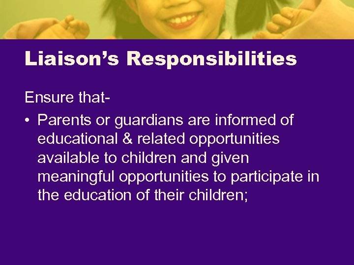 Liaison's Responsibilities Ensure that • Parents or guardians are informed of educational & related