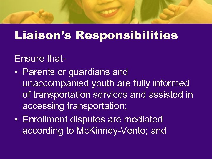 Liaison's Responsibilities Ensure that • Parents or guardians and unaccompanied youth are fully informed