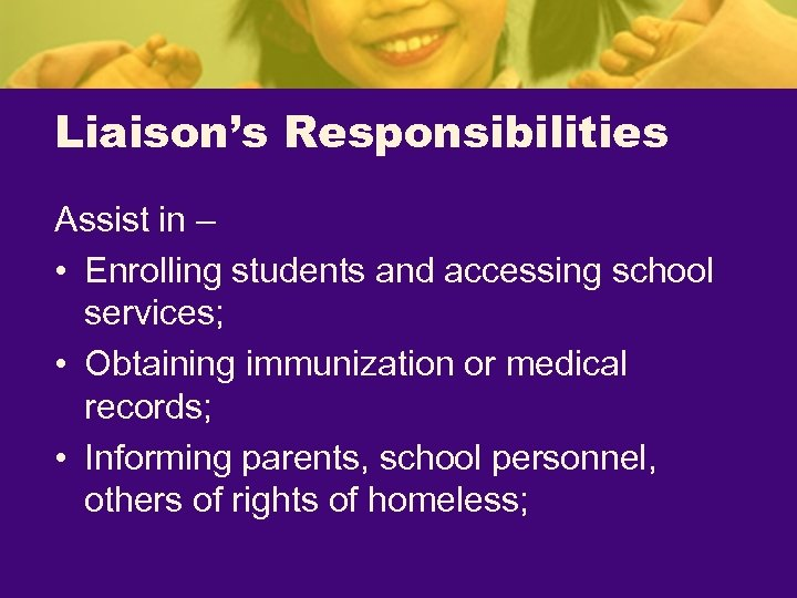 Liaison's Responsibilities Assist in – • Enrolling students and accessing school services; • Obtaining