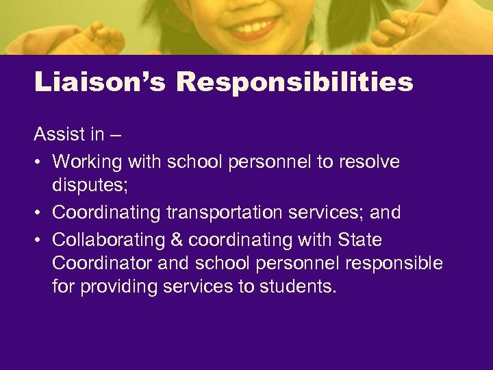Liaison's Responsibilities Assist in – • Working with school personnel to resolve disputes; •