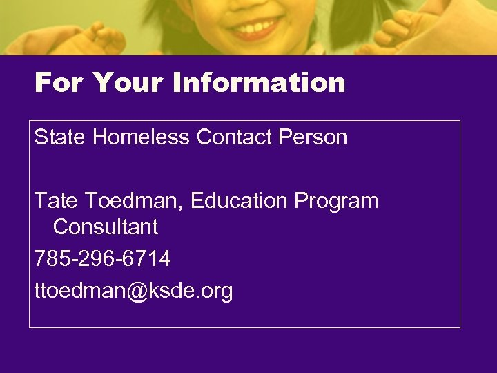 For Your Information State Homeless Contact Person Tate Toedman, Education Program Consultant 785 -296