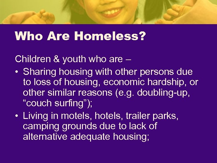 Who Are Homeless? Children & youth who are – • Sharing housing with other