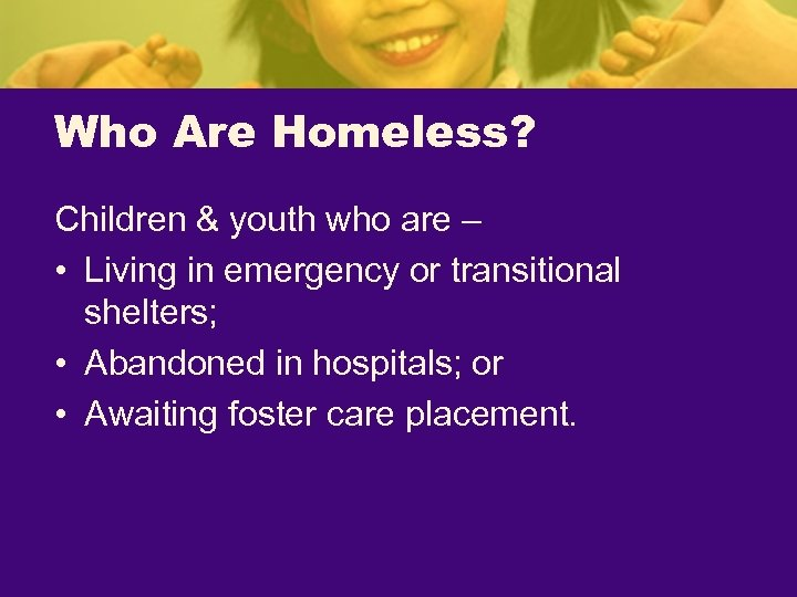 Who Are Homeless? Children & youth who are – • Living in emergency or
