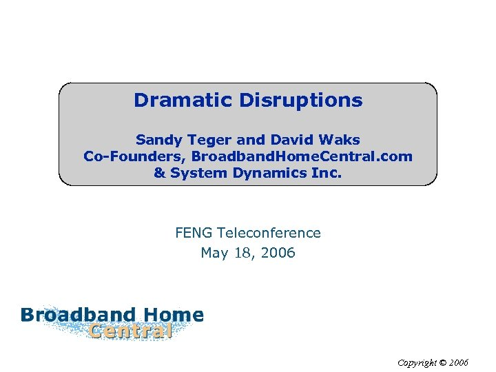 Dramatic Disruptions Sandy Teger and David Waks Co-Founders, Broadband. Home. Central. com & System