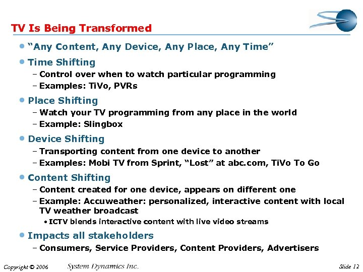 "TV Is Being Transformed • ""Any Content, Any Device, Any Place, Any Time"" •"