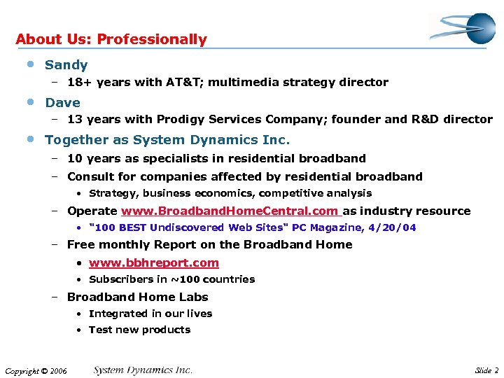 About Us: Professionally • Sandy – 18+ years with AT&T; multimedia strategy director •