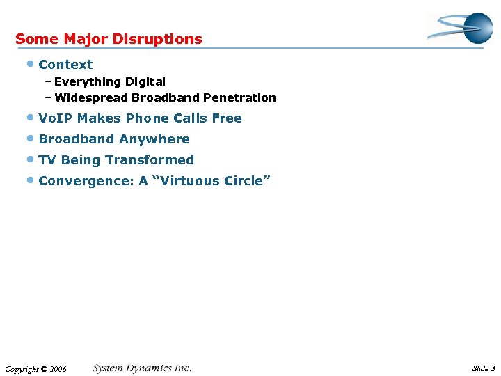 Some Major Disruptions • Context – Everything Digital – Widespread Broadband Penetration • Vo.
