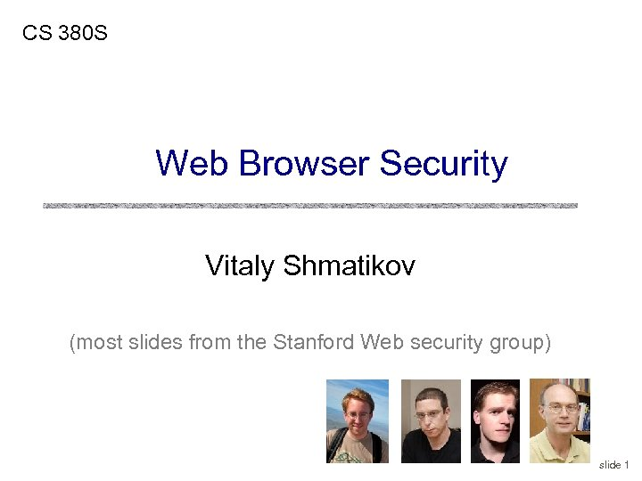 CS 380 S Web Browser Security Vitaly Shmatikov (most slides from the Stanford Web